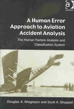 Precision Series A Human Error Approach to Aviation Accident Analysis: The Human Factors Analysis and Classification System