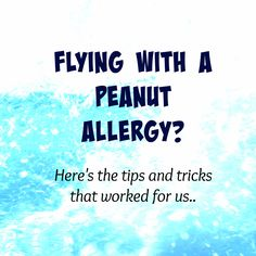 Tips for flying with a peanut allergy. Traveling is not off-limits just because of a peanut allergy!