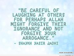 I would rather Allah forgave my ignorance than me being arrogant!