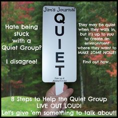LET'S GIVE 'EM SOMETHING TO TALK ABOUT: 8 Steps to Help The Quiet Group Live Out Loud! || JIM'S JOURNAL by Jim Smith, Jr. jimpact.com || One of the toughest challenges #teachers, #trainers, #speakers, #facilitators, #coaches and #leaders face is a quiet, introverted group. Rather than a  stumbling block, look at it as a huge opportunity for you to create a transformative experience that people will remember! Click to get 8 practical tools that will help them make some noise!