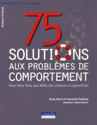 75 solutions aux problèmes de comportement. Pour faire face aux défis des classes d'aujourd'hui / Bryan Harris et Cassandra Goldberg. - Chenelière Education, 2014             371.5 HAR,            http://hip.univ-orleans.fr/ipac20/ipac.jsp?session=M44T24N677920.873&menu=search&aspect=subtab48&npp=10&ipp=25&spp=20&profile=scd&ri=&term=75+solutions+face&index=.GK&x=30&y=35&aspect=subtab48&limitbox_1=LO01+%3D+IOIUF+or+SE01+%3D+IOIUF+or+%24LD6+%3D+RELEC&sort=