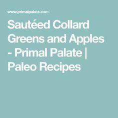 Sautéed Collard Greens and Apples - Primal Palate | Paleo Recipes