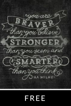 """Be inspired by these classic words from AA Milne, """"You are braver than you believe, stronger than you seem, and smarter than you think."""""""