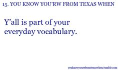 You Know You're From Texas When #15: Y'all is part of your everyday vocabulary. (That is right, y'all!)