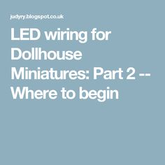 LED wiring for Dollhouse Miniatures: Part 2 -- Where to begin