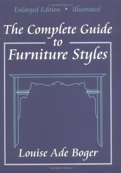 History Of Interior Design By Jeannie Ireland Artbook See More The Complete Guide To Furniture Styles Louise Ade Boger