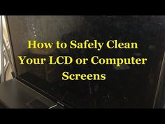 How to Safely Clean Your LCD or Computer Screens | Inspired Housewife