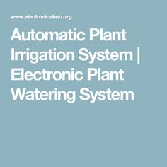 Automatic Plant Irrigation System   Electronic Plant Watering System