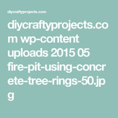 diycraftyprojects.com wp-content uploads 2015 05 fire-pit-using-concrete-tree-rings-50.jpg