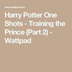 Harry Potter One Shots - Training the Prince (Part 2) - Wattpad