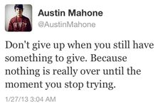 Wise words of Mr. Austin Carter Mahone.