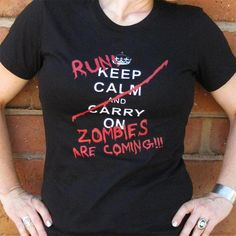Keep Calm Carry On Run Zombies Are Coming by zedszombieranch. $20.00 USD, via Etsy.