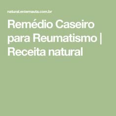 Remédio Caseiro para Reumatismo   Receita natural