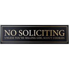 "Add humor to your ""No Soliciting"" sign with a statement that is both funny and true. Prevent unwanted solicitors while letting the Girl Scouts know you would like to purchase some cookies at the same time. This is the perfect ""No Soliciting"" sign to hang on metal doors and frames."