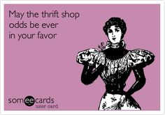 Funny Encouragement Ecard: May the thrift shop odds be ever in your favor.