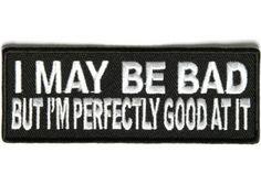I may be bad...