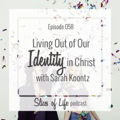Episode 58 Sarah Koontz and Living Out of Our Identity in Christby Circles of Faith