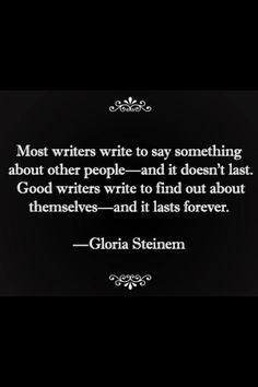 """Gloria Steinem, in a note to herself in a paperback during college wrote: """" Most writers write to say something about other people and it doesn't last. Good writers wright to find out about themselves and it lasts forever. Writing Words, Writing Advice, Writing Help, Writing A Book, Writing Prompts, Quotes About Writing, Gloria Steinem, Writing Motivation, I Am A Writer"""