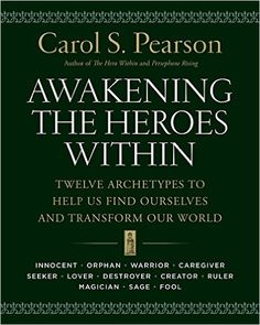 Awakening the Heroes Within: Twelve Archetypes to Help Us Find Ourselves and Transform Our World: Carol S. Pearson: 9780062506788: Amazon.com: Books