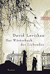 Titel: Das Wörterbuch der Liebenden Originaltitel: The Lover's Dictionary Autor: David Levithan Seiten: 224 Einband: Taschenbuch Verlag: List Erschienen: Februar 2012 ISBN: 978-3548610849 Pre…