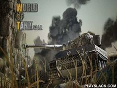 World Of Tank War  Android Game - playslack.com , Tank combats at the times of World War II. combat to players intercontinental, create coalitions and join with other players in groups.