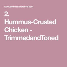 2. Hummus-Crusted Chicken - TrimmedandToned