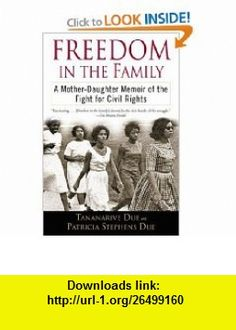 Freedom in the Family A Mother-Daughter Memoir of the Fight for Civil Rights (9780345447340) Tananarive Due, Patricia Stephens Due , ISBN-10: 0345447344  , ISBN-13: 978-0345447340 ,  , tutorials , pdf , ebook , torrent , downloads , rapidshare , filesonic , hotfile , megaupload , fileserve
