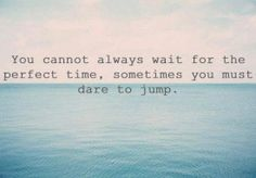 Don't wait, don't waste any more life