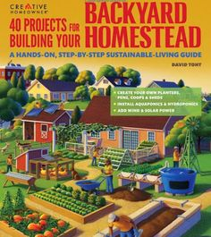 40 Projects for Building Your Backyard Homestead: A Hands-on Step-by-Step Sustainable-Living Guide (Creative Homeowner) Includes Fences Coops Sheds Wind & Solar Power Rooftop & Vertical Gardening Homestead Farm, Homestead Survival, Survival Tips, Urban Survival, Homestead Property, Homestead Layout, Survival Quotes, Survival Food, Survival Skills