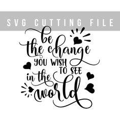 Be the change you wish to see in the world SVG cutting file Sayings svg design Lettering svg T-shirt designs Heat transfer vinyl design svg by TheBlackCatPrints on Etsy