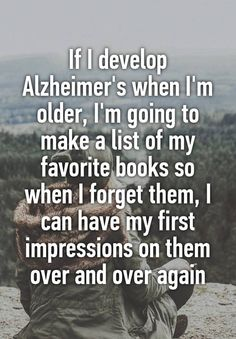 If I develop Alzheimer's when I'm older, I'm going to make a list of my favorite books so when I forget them, I can have my first impressions on them over and over again