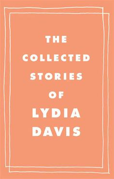 The Collected Stories of Lydia Davis compiles all 198 of Davis's short stories in one handsome volume. That's all four of Davis's exceptional short story collections: Break It Dow…