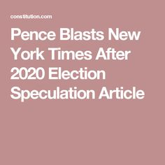 Pence Blasts New York Times After 2020 Election Speculation Article