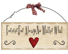 """WP308-Forever,For Always... 10"""" x 4"""" Decorative wooden plaque is perfect for any home. Has an antique look and feel to it. Has the following phrase painted on the front: Forever, For Always, No Matter What. Has a red and white checkered bow and a red heart painted on it. $ 3.95"""