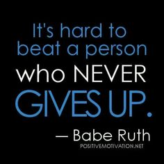 """It's Hard to Beat a Person Who Never Gives Up"" -Babe Ruth  #RiskTaking #Entrpreneurs #DreamBig"
