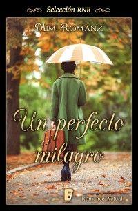 Un perfecto milagro // Mimi Romanz // Novela romántica de Selección RNR // Romance actual