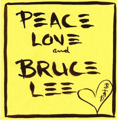 Peace Love and Bruce Lee