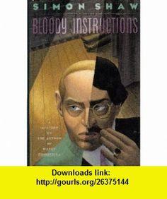 Bloody Instructions (9780575052420) Simon Shaw , ISBN-10: 0575052422  , ISBN-13: 978-0575052420 ,  , tutorials , pdf , ebook , torrent , downloads , rapidshare , filesonic , hotfile , megaupload , fileserve