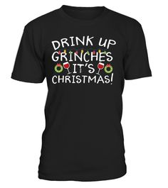 CHECK OUT OTHER AWESOME DESIGNS HERE!         Funny Christmas Grinch tshirt, Drink up Grinches, It's Christmas; featuring wine in wine glasses. Great for going out with friends celebrating the holiday season or relaxing at home with the family.   Great gift for red wine or white wine lovers, mother, father (dad jokes), sister, aunt, girlfriend, wife or for anyone who likes a little humor to brighten up their day! Bring joy during the holiday season this winter, thanksgiving or xmas.      ...