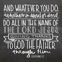 """""""And whatever you do, whether in word or deed, do it all in the name of the Lord Jesus, giving thanks to God the Father through him."""" Colossians 3:17 Enjoy this free printable of our January Memory Verse!"""