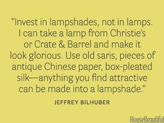Invest in lampshades. housebeautiful.com. #lampshades #lamps #designer_quotes