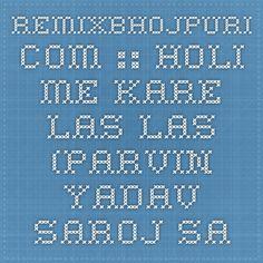 RemixBhojpuri.com :: Holi me Kare Las Las (Parvin Yadav Saroj Sargam) :: Bhojpuri Holi Mp3 Songs > Bhojpuri Holi Mp3 Songs (2015)