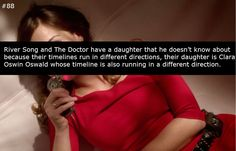 River Song and The Doctor have a daughter that he doesn't know about because their timelines run in different directions, their daughter is Clara Oswin Oswald whose timeline is also running in a different direction. - samcudnohufsky