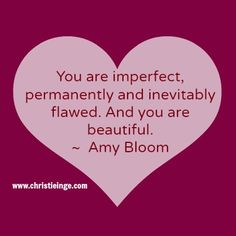 you are imperfectly beautiful.