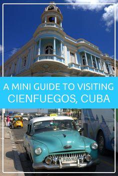 A Mini Guide to Visiting Cienfuegos, Cuba