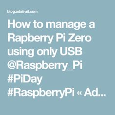 How to manage a Rapberry Pi Zero using only USB @Raspberry_Pi #PiDay #RaspberryPi « Adafruit Industries – Makers, hackers, artists, designers and engineers!
