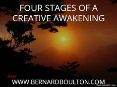FOUR STAGES OF A CREATIVE AWAKENING. WWW.BERNARDBOULTON.COM