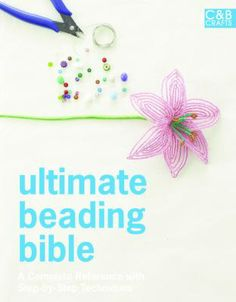 Ultimate Beading Bible by Marie Clayton. Overflowing with creative ideas, this introduction to one of today's most popular crafts covers the basic tools and techniques as well as how to make beads from scratch. create unique jewelry, bead looming, adding beads to knitting, crochet and embroidery and more.