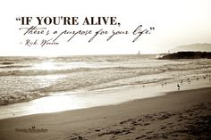 """If you're alive, there's a purpose for your life."" ~Rick Warren  #quote #purpose #life #SimpleReminders"