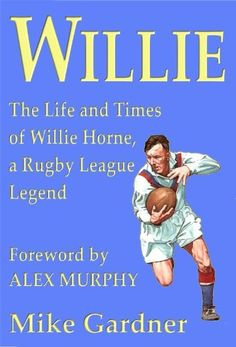 Willie - The Life and Times of Willie Horne, a Rugby League Legend by Mike Gardner, http://www.amazon.com/dp/B00A7VJ698/ref=cm_sw_r_pi_dp_WTbrub1NXM4BR